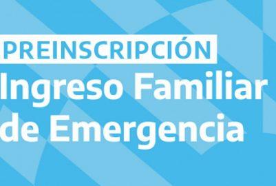 DÓNDE Y CUÁNDO COMPLETAR EL INGRESO FAMILIAR DE EMERGENCIA PARA COBRAR LOS $10.000